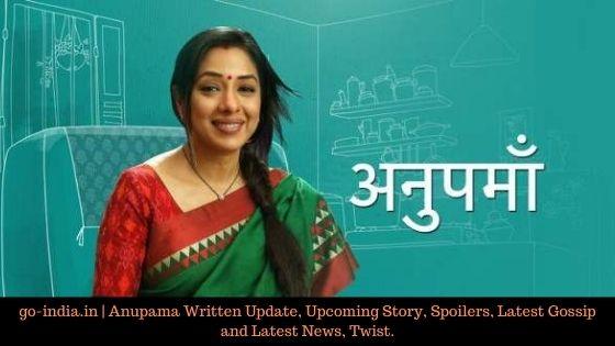 Anupama Written Update, Upcoming Story, Spoilers, Latest Gossip and Latest News, Twist.