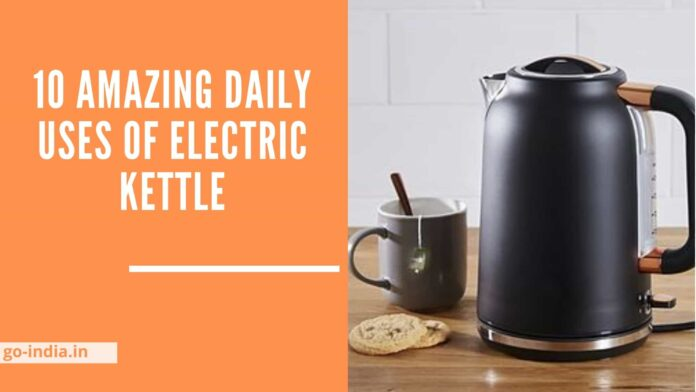 Amazing daily uses of electric kettle