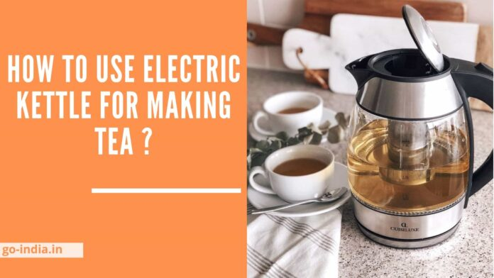 How to Use Electric Kettle For Making Tea