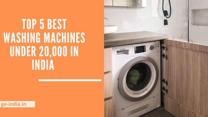 Top 5 Best Washing Machines Under 20,000 in India