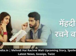 Mehndi Hai Rachne Wali Upcoming Story, Spoilers, Latest News, Gossips, Twist