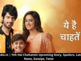 Yeh Hai Chahatein Upcoming Story, Spoilers, Latest News, Gossips, Twist