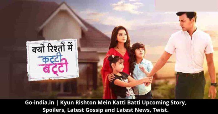 Kyun Rishton Mein Katti Batti Upcoming Story, Spoilers, Latest Gossip and Latest News, Twist.