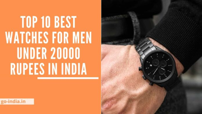 Top 10 Best Watches For Men Under 20000 Rupees in India