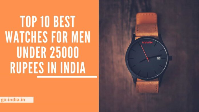 Top 10 Best Watches For Men Under 25000 Rupees in India