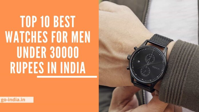 Top 10 Best Watches For Men Under 30000 Rupees in India