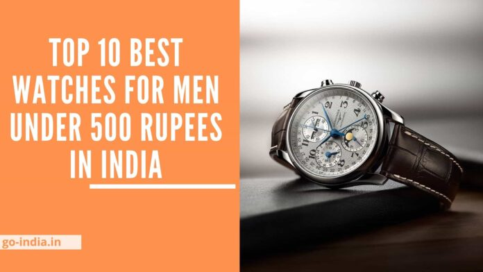 Top 10 Best Watches For Men Under 500 Rupees in India