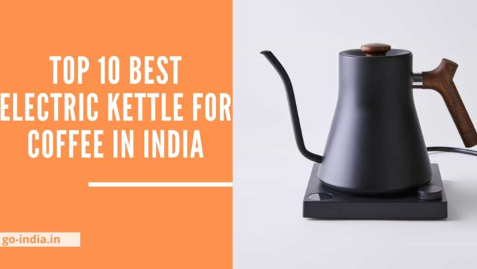 Top 10 Best electric Kettle For Coffee in India